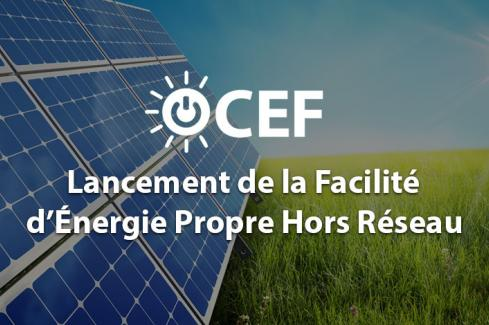 Lancement de la Facilité d'Energie Propre Hors-réseau (OCEF)